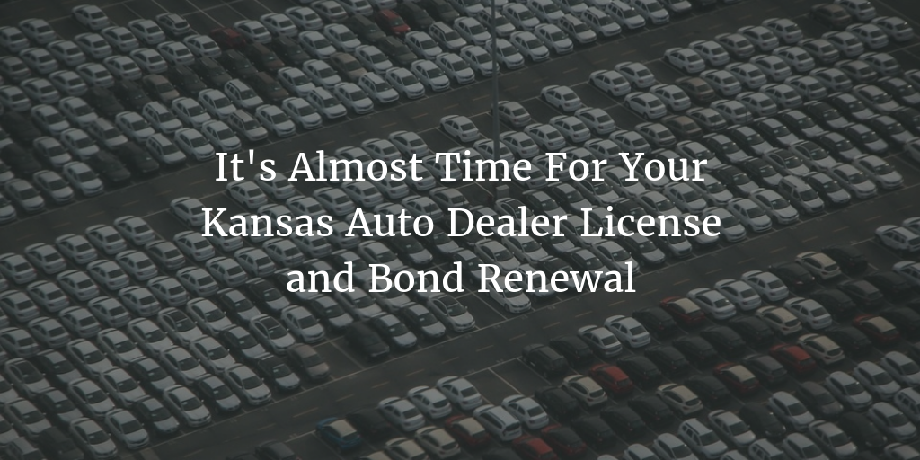 December 31 is the Kansas auto dealer license and bond renewal deadline