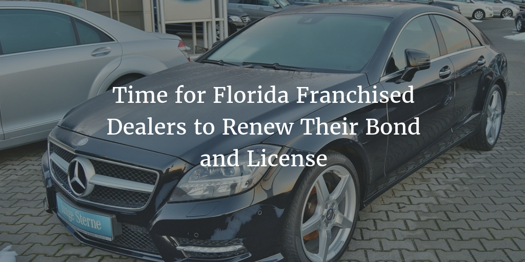 Time for the Florida Franchised dealer license and bond renewal
