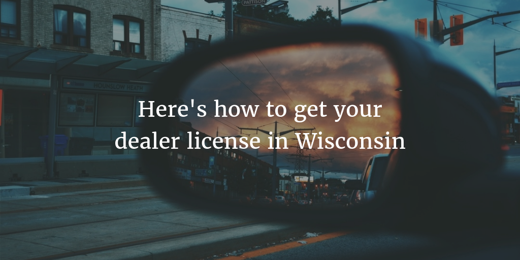 Guide to getting your Wisconsin dealer license