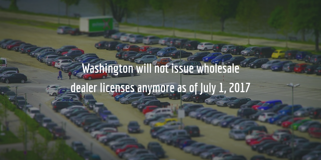 The Washington wholesale dealer license to be eliminated by mid-2019