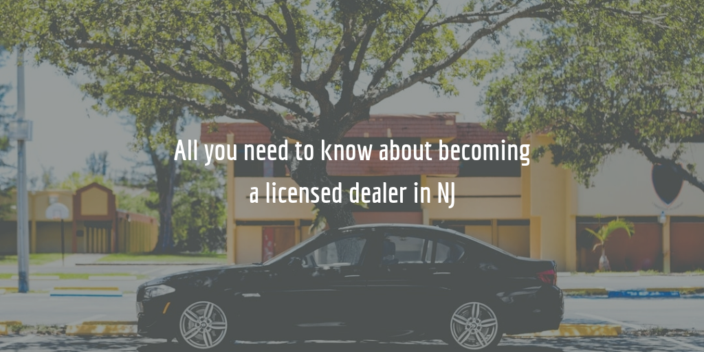 Here S How To Get Your Nj Dealer License