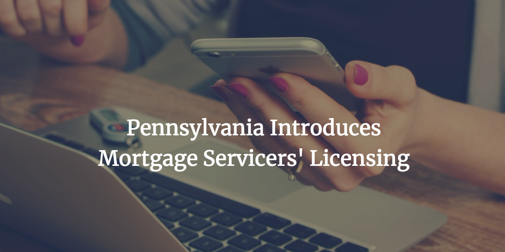 Pennsylvania Introduces Mortgage Servicers Licensing