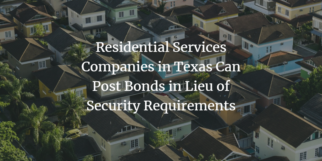 Residential Services Companies In Texas Can Post Bonds In Lieu Of