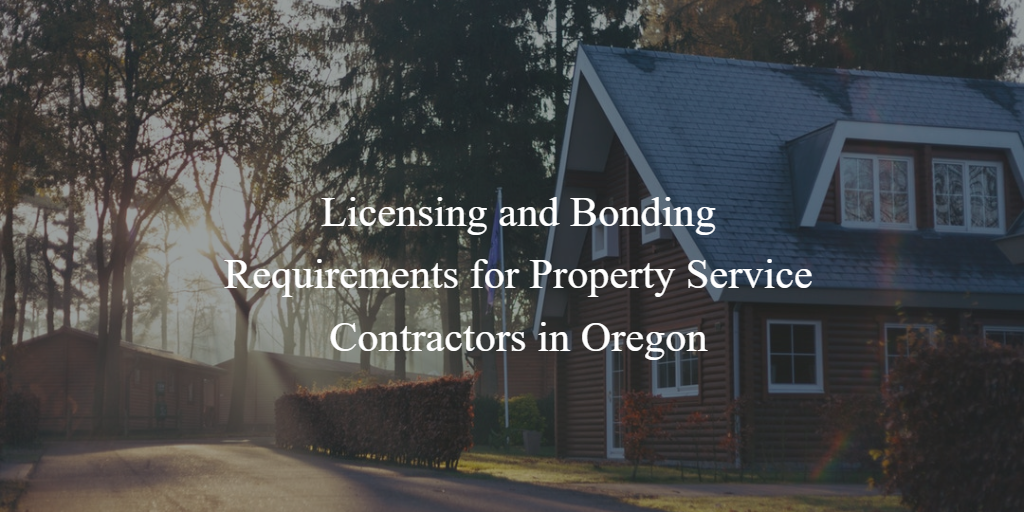 licensing and bonding for property services contractors in oregon