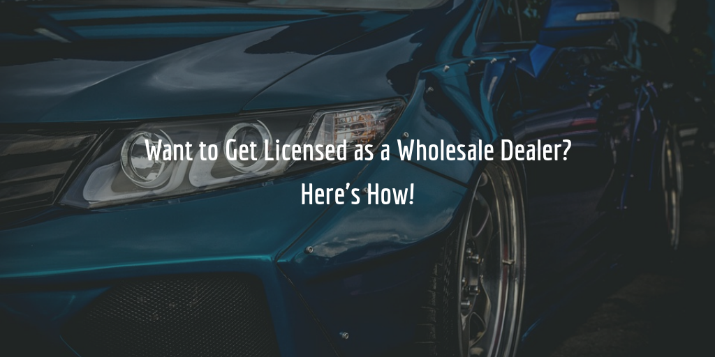 how to get a wholesale dealer license guide