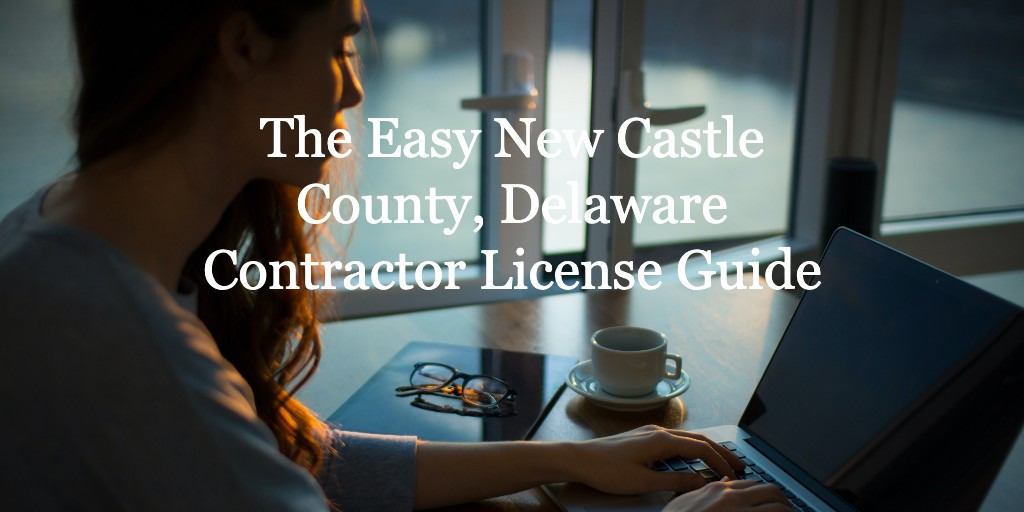 new-castle-county-delaware-contractor-license-guide